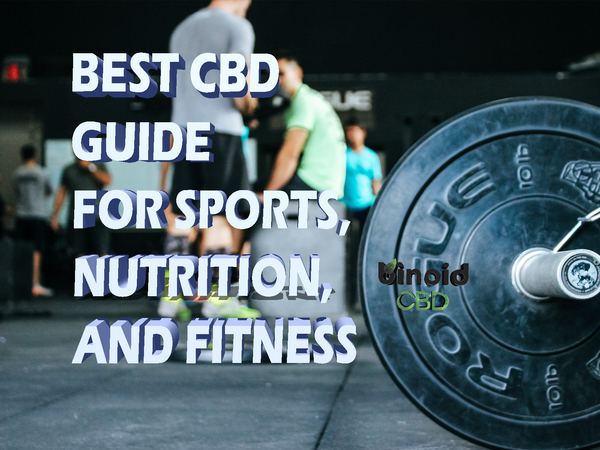 The Best CBD Guide for Sports, Nutrition, and Fitness
