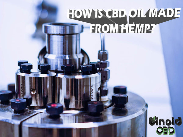 How is CBD Oil Made or extracted from hemp?