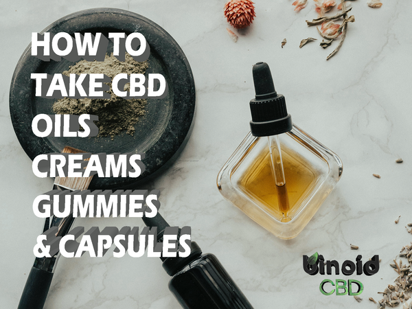 How to take CBD Oils Creams Gummies and Capsules for pain anxiety and sleep