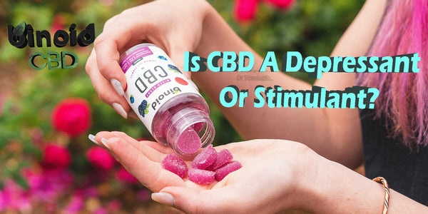 Is CBD A Depressant Or Stimulant