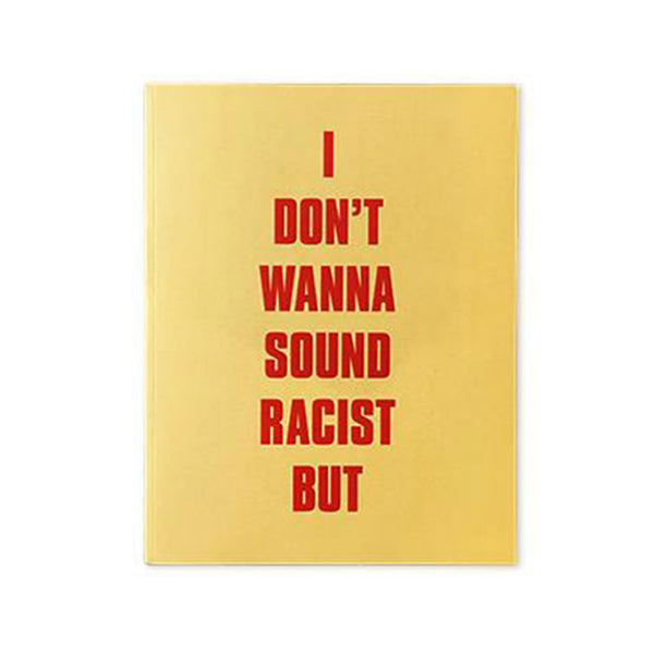I Don't Wanna Sound Racist, But