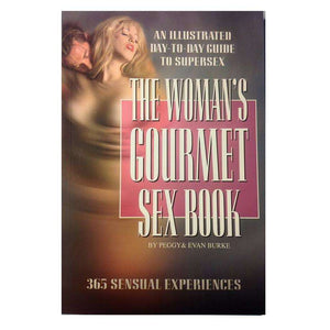 The Woman's Gourmet Sex Book - 365 Sensual Experiences