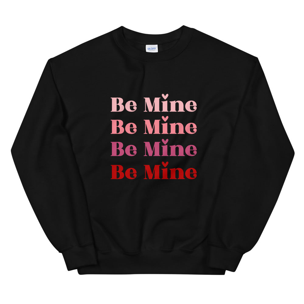 Be Mine Unisex Sweatshirt