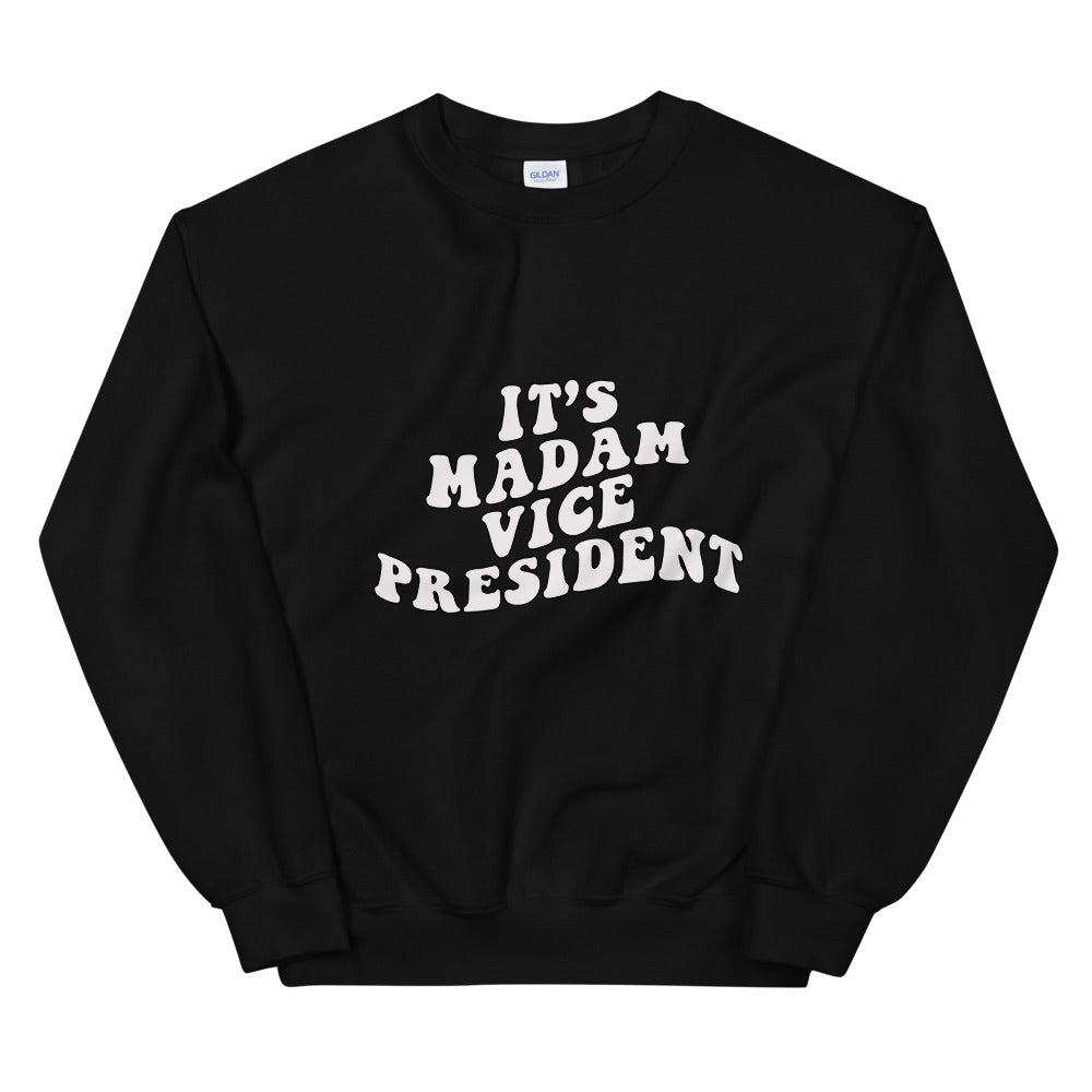 It's Madam Vice President Sweatshirt | Kamala Harris
