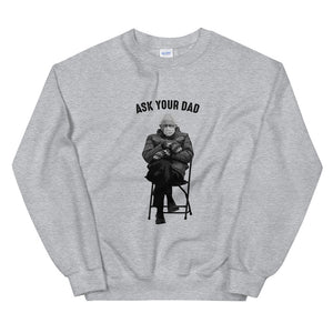 Ask Your Dad | Bernie Sanders Meme Sweatshirt
