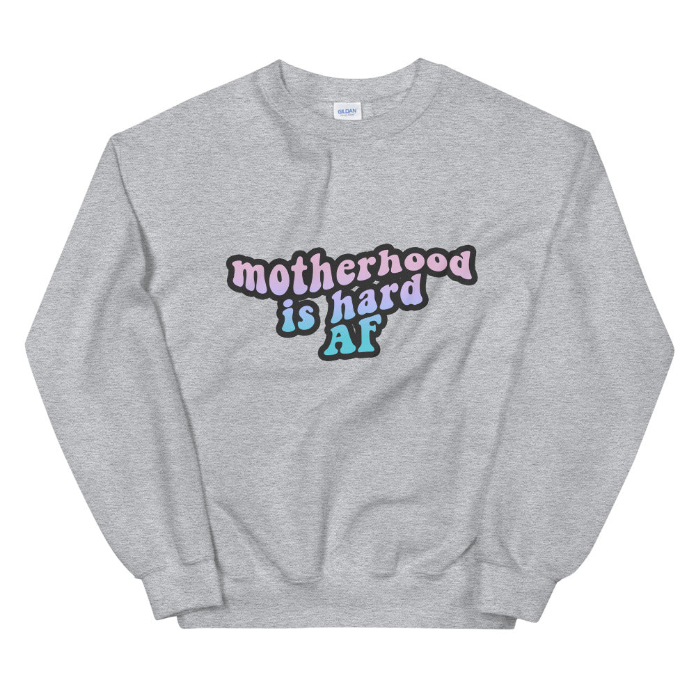 Motherhood is Hard AF Sweatshirt