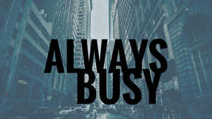 I'm Always Busy...