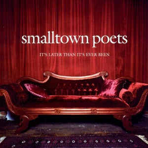 Smalltown Poets It's Later Than It's Ever Been CD