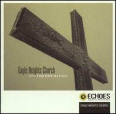 Eagle Heights Church with Timothy Haynes Echoes Around the World CD