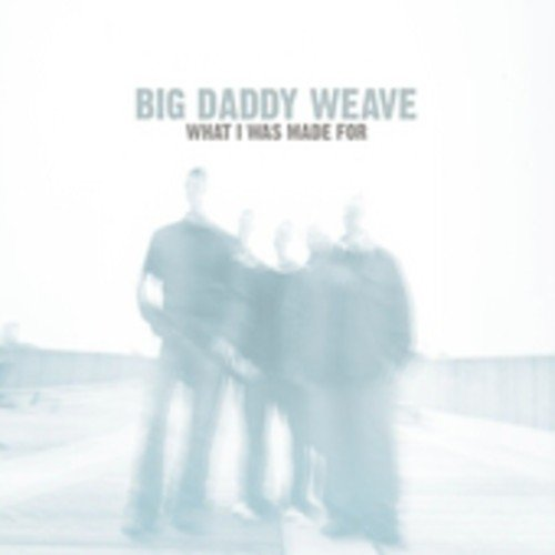 Big Daddy Weave What I Was Made For CD