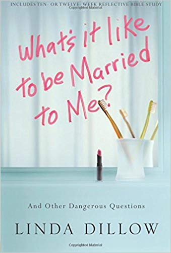 Linda Dillow What's It Like To Be Married To Me ?