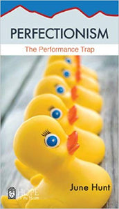 June Hunt Perfectionism : The Performance Trap