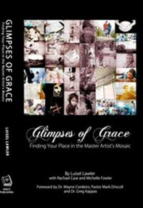 Luisel Lawler Glimpses of Grace : Finding Your Place in the Master Artists Mosaic
