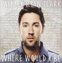 Patrick Ryan Clark Where Would I Be CD