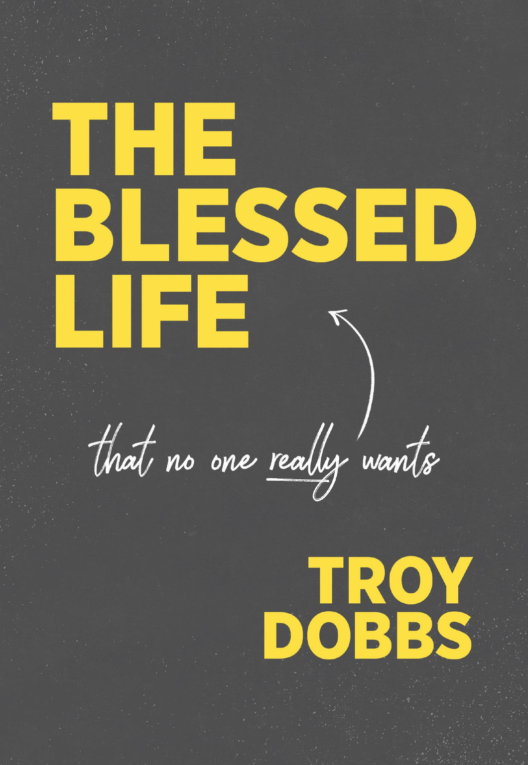 Troy Dobbs The Blessed Life, That No One Really Wants