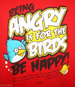 T-Shirt Be Angry Is For the Birds : Be Happy