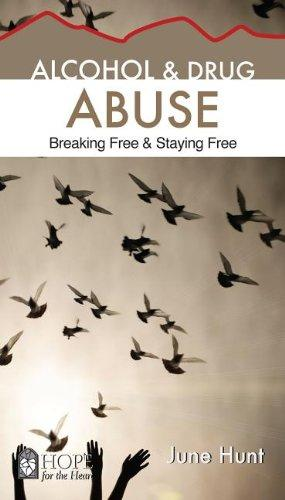 June Hunt Abuse Alcohol & Drug : Breaking Free & Staying Free