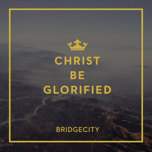 BridgeCity Christ be Glorified CD