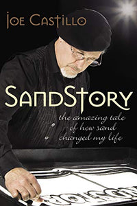 Joe Castillo SandStory : The Amazing Tale of How Sand Changed My Life