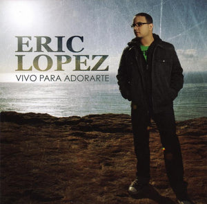 Eric Lopez Vivo Para Adorate CD