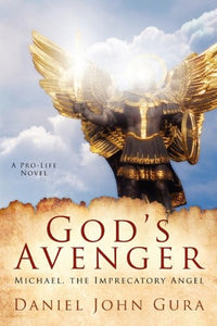 Daniel Gura God's Avenger : Michael The Imprecatory Angel