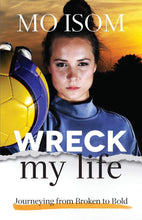 Mo Isom Wreck My Life : From Broken to Bold
