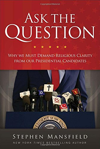 Stephen Mansfield Ask the Question : Presidential Candidates