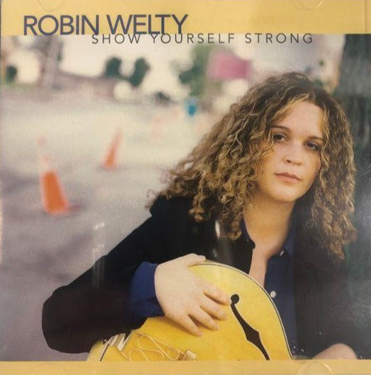 Robin Welty Show Yourself Strong CD