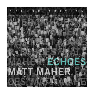 Matt Maher Echoes Deluxe Edition CD