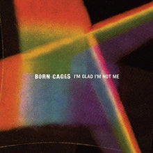 Born Cages I'm Glad I'm Not Me CD