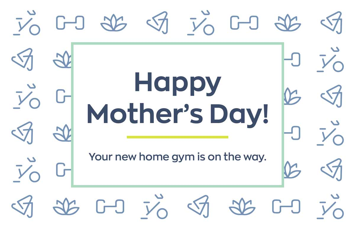 Happy Mother's Day! Your new home gym is on the way.