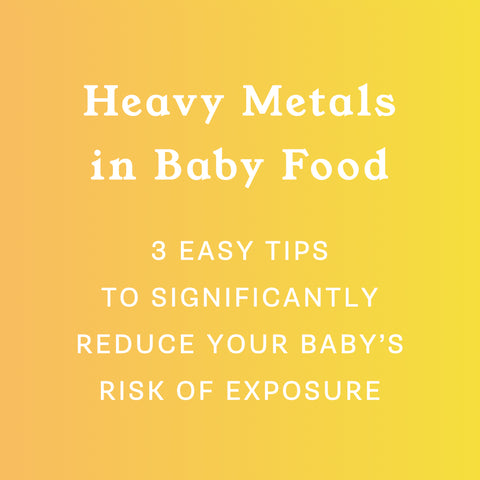 3 easy tips to significantly reduce your baby's risk of exposure to the heavy metals in baby food
