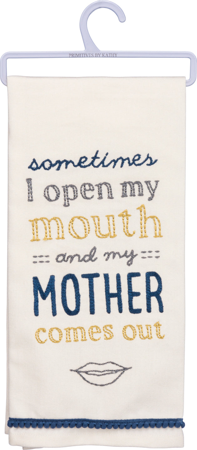 Sometimes I Open My Mouth And My Mother Comes Out Dish Towel - Meyer's Market