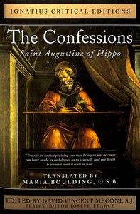 The Confessions: Saint Augustine of Hippo: Ignatius Critical Edition