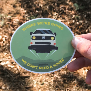 Where we're going we don't need a house - Vanlife Westfalia T3 Sticker