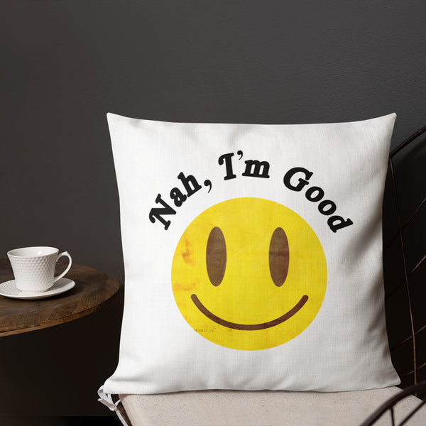Nah, I'm Good Premium Pillow - LaGoon Goods