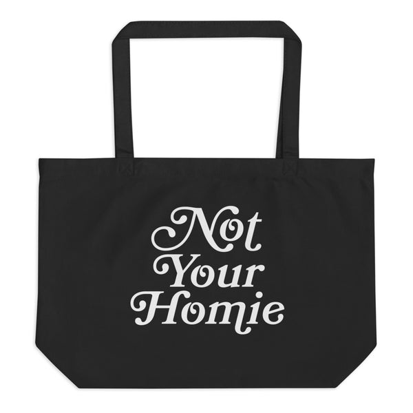 Not Your Homie Large Organic Tote Bag - LaGoon Goods