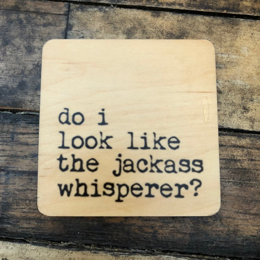 Do I look like the jackass whisperer? wood coaster