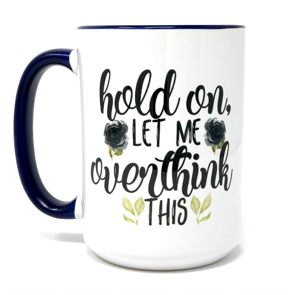 Hold On Let Me Overthink This Snarky Coffee Mug