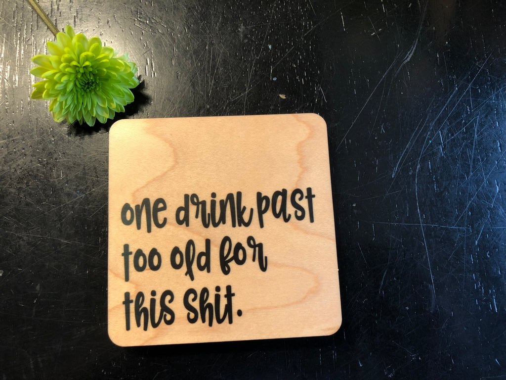 One drink past too old for this shit wood coaster