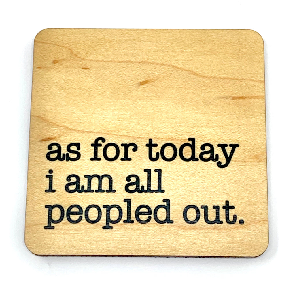 As for today I am all peopled out handmade wood coaster