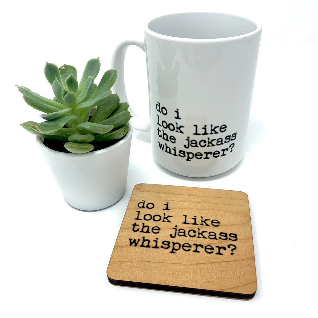 Do I look like the jackass whisperer? Coffee Mug and Coaster Set