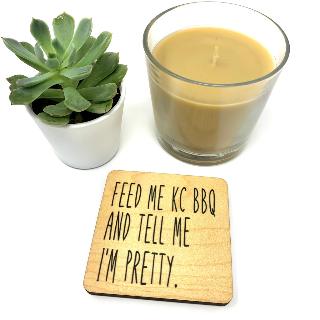 Feed me kc bbq and tell me i'm pretty funny wood coaster