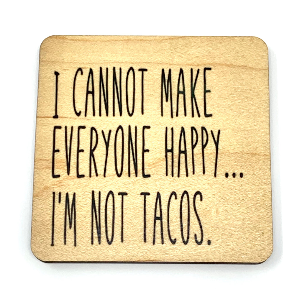 I cannot make everyone happy…I'm not tacos wood coaster