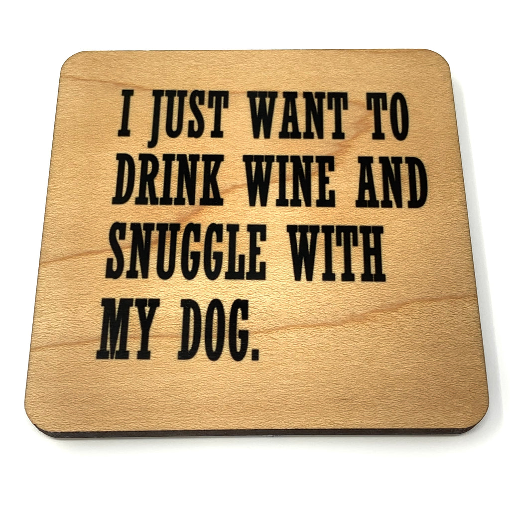 I just want to drink wine and snuggle with my dog