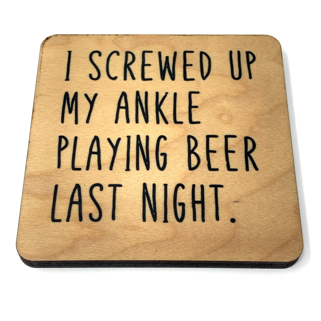 I screwed up my ankle playing beer last night wood coaster