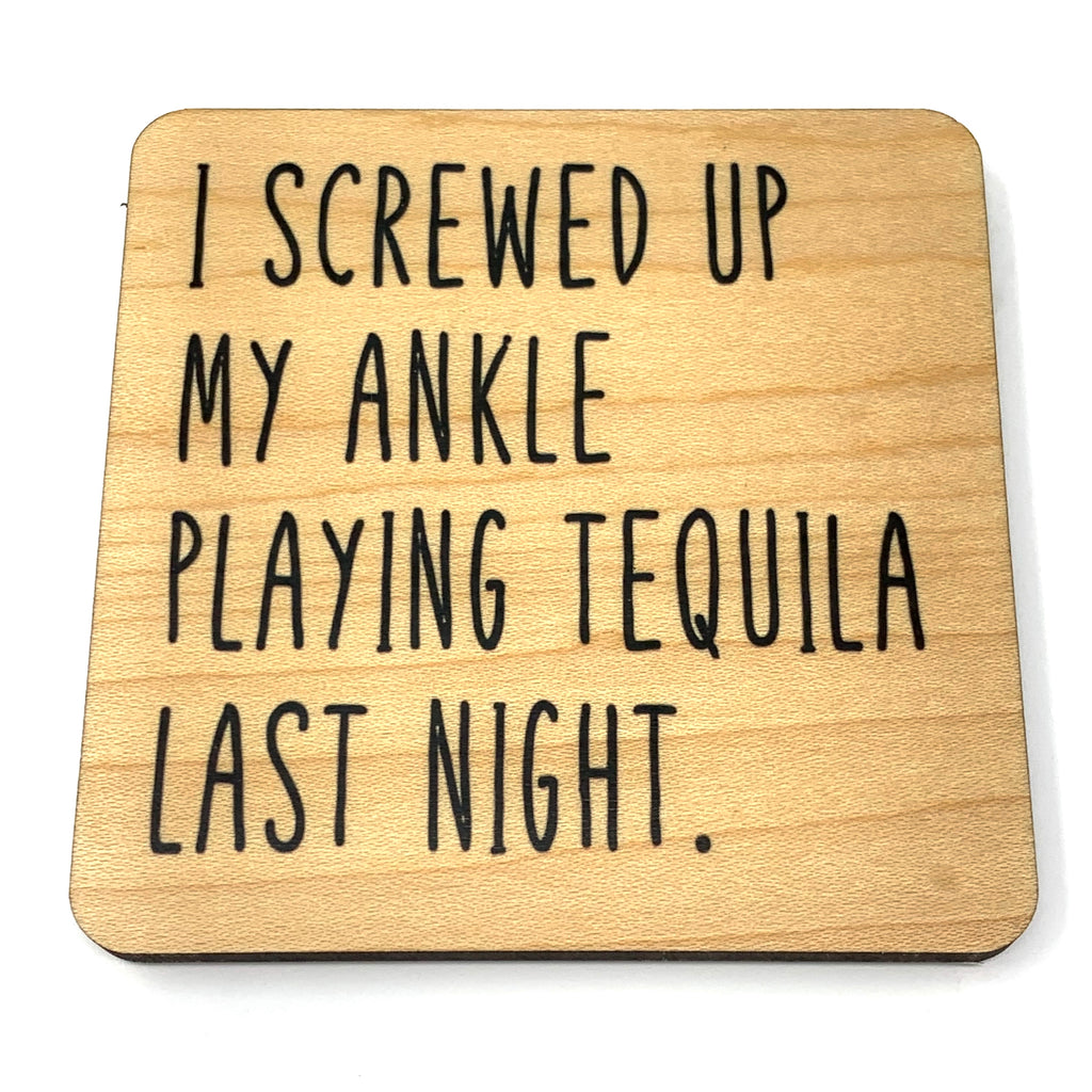 I screwed up my ankle playing tequila last night wood coaster