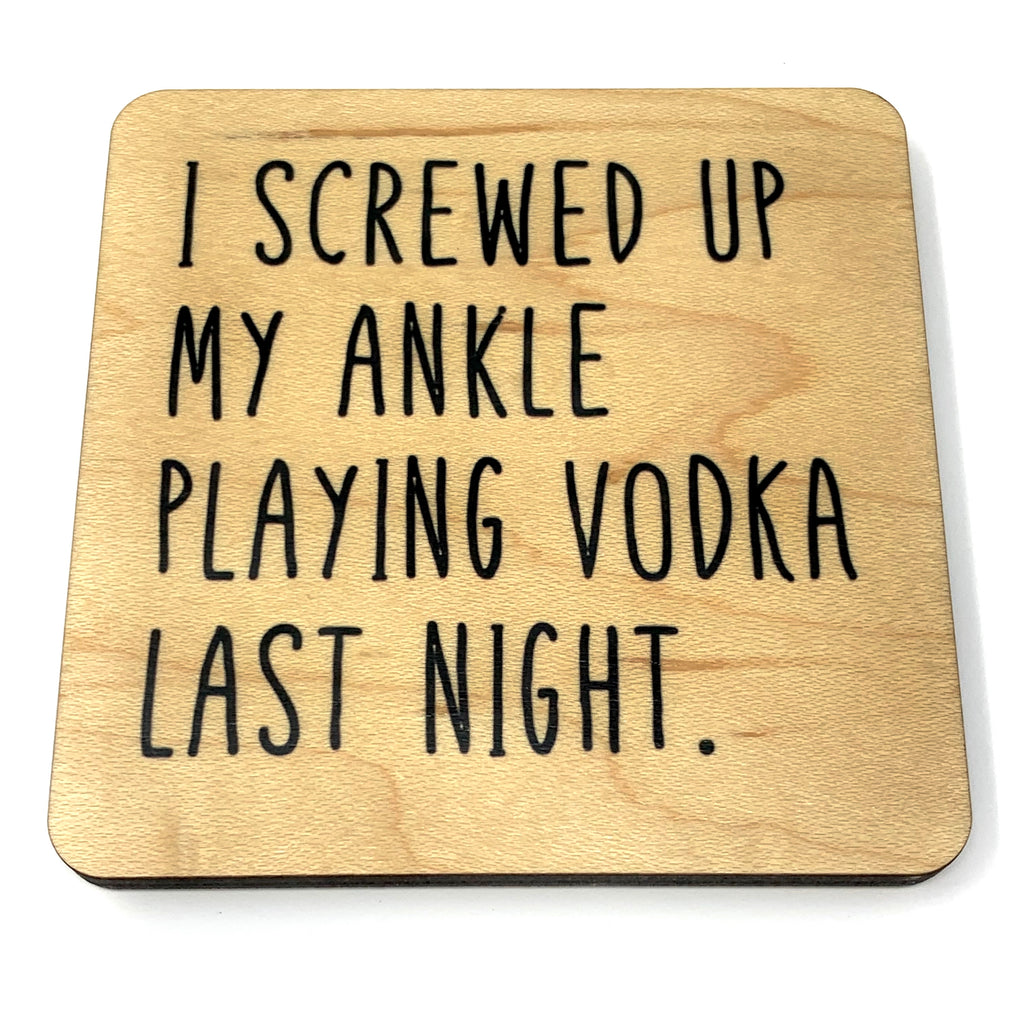 I screwed up my ankle playing vodka last night wood coaster