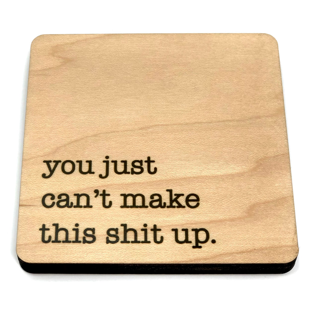 You just can't make this shit up. Wood Coaster