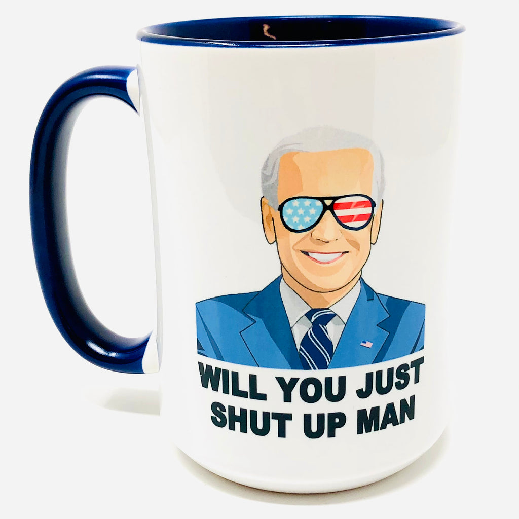 Will You Just Shut Up Man Blue coffee mug